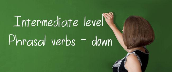 B1 Phrasal verbs with down