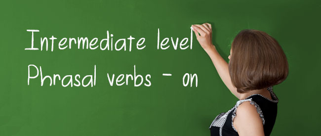 B1 Phrasal verbs with on